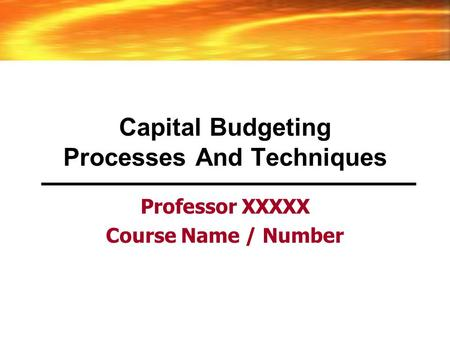 Capital Budgeting Processes And Techniques