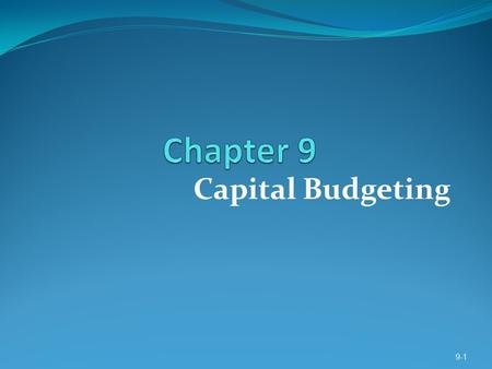 Capital Budgeting 9-1. LEARNING OBJECTIVES 1. Explain capital budgeting and differentiate between short-term and long-term budgeting decisions. 2. Explain.