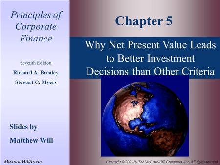 Why Net Present Value Leads to Better Investment Decisions than Other Criteria Principles of Corporate Finance Seventh Edition Richard A. Brealey Stewart.