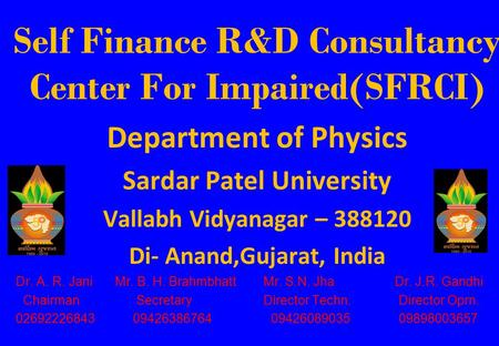 Self Finance R&D Consultancy Center For Impaired(SFRCI) Department of Physics Sardar Patel University Vallabh Vidyanagar – 388120 Di- Anand,<strong>Gujarat</strong>, India.