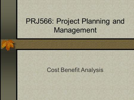PRJ566: Project Planning and Management Cost Benefit Analysis.