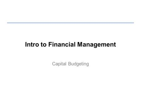 Intro to Financial Management Capital Budgeting. Review Homework Cost of bonds –Use net proceeds –Use after-tax cost Cost of common stock –Use net proceeds.