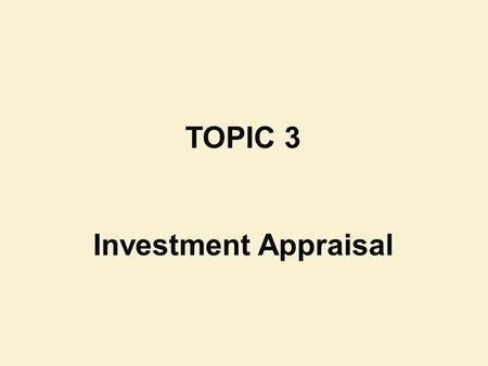 TOPIC 3 Investment Appraisal.