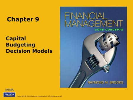 Copyright © 2010 Pearson Prentice Hall. All rights reserved. Chapter 9 Capital Budgeting Decision Models.
