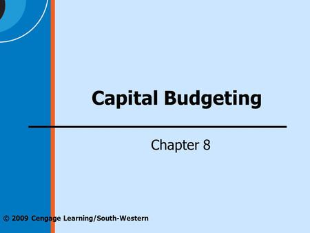 © 2009 Cengage Learning/South-Western Capital Budgeting Chapter 8.