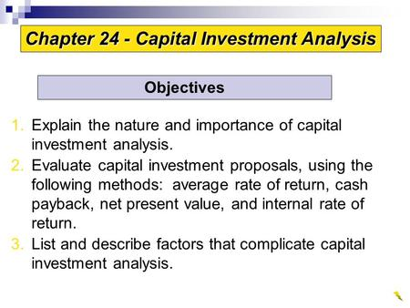 1.Explain the nature and importance of capital investment analysis. 2.Evaluate capital investment proposals, using the following methods: average rate.