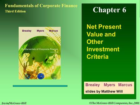 © The McGraw-Hill Companies, Inc.,2001 6- 1 Irwin/McGraw-Hill Chapter 6 Fundamentals of Corporate Finance Third Edition Net Present Value and Other Investment.