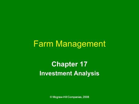 © Mcgraw-Hill Companies, 2008 Farm Management Chapter 17 Investment Analysis.