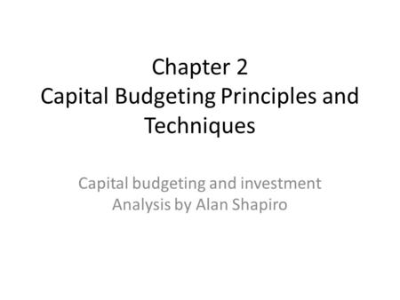 Chapter 2 Capital Budgeting Principles and Techniques