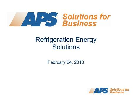 Refrigeration Energy Solutions February 24, 2010.