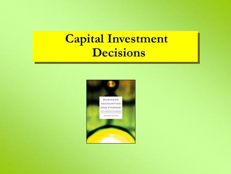 Capital Investment Decisions. learning objectives what is an investment the five main investment appraisal criteria methods accounting rate of return.