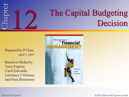 © 2003 McGraw-Hill Ryerson Limited 12 Chapter The Capital Budgeting Decision McGraw-Hill Ryerson©2003 McGraw-Hill Ryerson Limited Prepared by P Chua April.