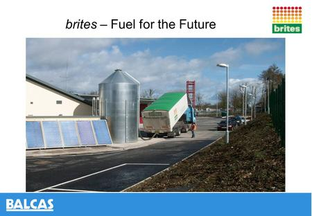 Brites – Fuel for the Future. Balcas the Business Established 1960's - £90m turn over Leading timber products supplier Pioneered biomass renewable energy.