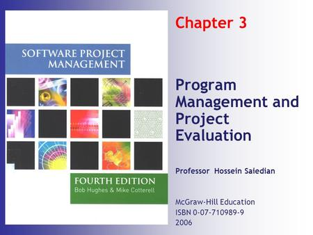 Chapter 3 Program Management and Project Evaluation Professor Hossein Saiedian McGraw-Hill Education ISBN 0-07-710989-9 2006.