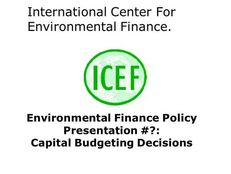 International Center For Environmental Finance.