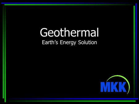 Geothermal Earth's Energy Solution. Craig A. Watts PE, LEED AP Principal at MKK Consulting Engineers Consulting for 20 years Numerous Geothermal projects.