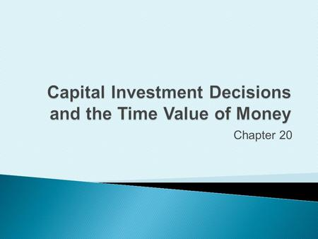 Capital Investment Decisions and the Time Value of Money