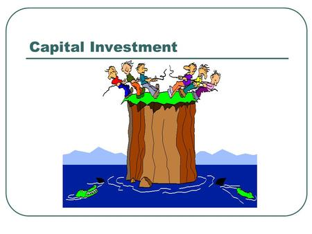 Capital Investment. Lecture Outline Define Capital Budgeting. Explain the importance of Capital Budgeting. Examine the method of implementing and managing.