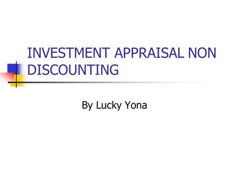 INVESTMENT APPRAISAL NON DISCOUNTING By Lucky Yona.