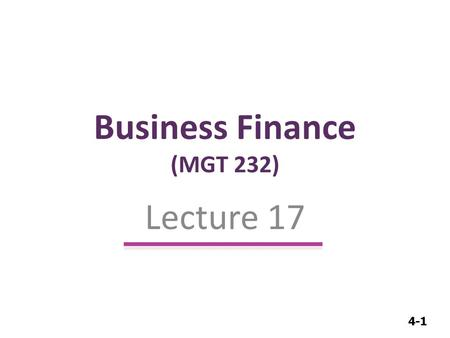 4-1 Business Finance (MGT 232) Lecture 17. 4-2 Capital Budgeting.