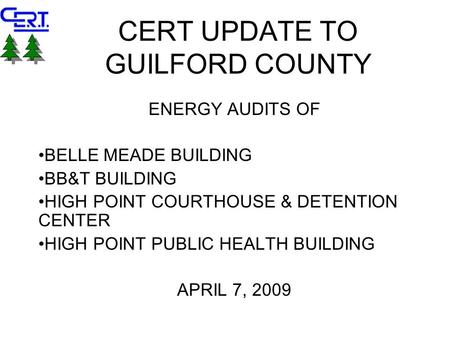 CERT UPDATE TO GUILFORD COUNTY ENERGY AUDITS OF BELLE MEADE BUILDING BB&T BUILDING HIGH POINT COURTHOUSE & DETENTION CENTER HIGH POINT PUBLIC HEALTH BUILDING.