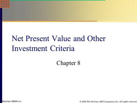 McGraw-Hill © 2004 The McGraw-Hill Companies, Inc. All rights reserved. McGraw-Hill/Irwin Net Present Value and Other Investment Criteria Chapter 8.