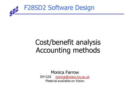F28SD2 Software Design Monica Farrow EM G30 Material available on Vision Cost/benefit analysis Accounting methods.