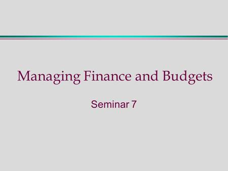 Managing Finance and Budgets Seminar 7. Follow-up Activities  Read Chapter 14 (including EPNV)  Describe key concepts: Purpose of Investment Appraisal.