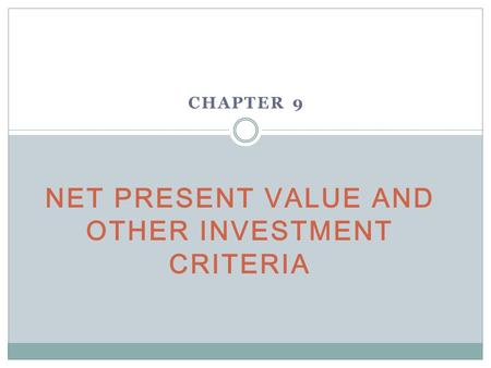 NET PRESENT VALUE AND OTHER INVESTMENT CRITERIA CHAPTER 9.