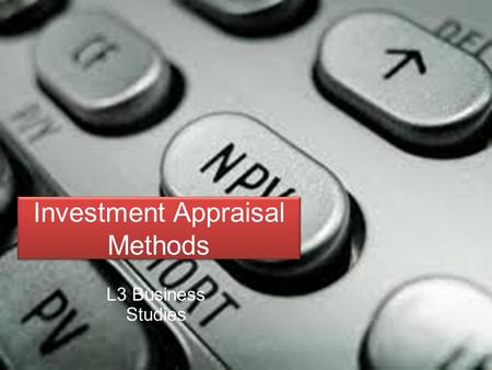 Investment Appraisal Methods L3 Business Studies.