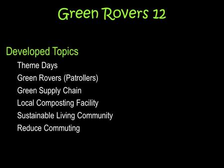 Green Rovers 12 Developed Topics Theme Days Green Rovers (Patrollers) Green Supply Chain Local Composting Facility Sustainable Living Community Reduce.