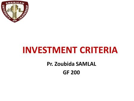 Chapter 9 INVESTMENT CRITERIA Pr. Zoubida SAMLAL GF 200.