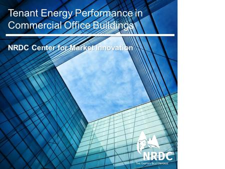 Tenant Energy Performance in Commercial Office Buildings NRDC Center for Market Innovation.