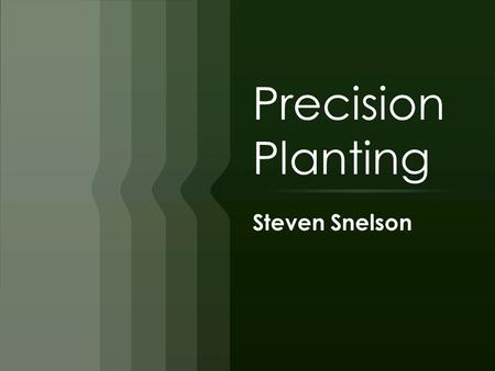 "Precision Planting Steven Snelson. Precision  Definition of precision-  Webster's defines precision as ""the quality or state of being precise""  They."