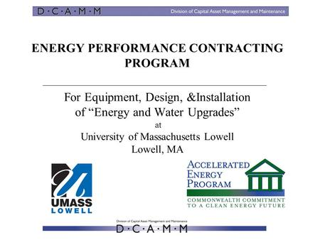 "ENERGY PERFORMANCE CONTRACTING PROGRAM For Equipment, Design, &Installation of ""Energy and Water Upgrades"" at University of Massachusetts Lowell Lowell,"