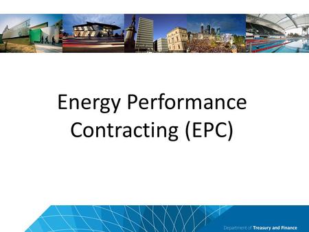 Energy Performance Contracting (EPC). Vic Government EPCs since 2009 29 projects covering 745 buildings saving 37% (average GHG saving) and $418 million.