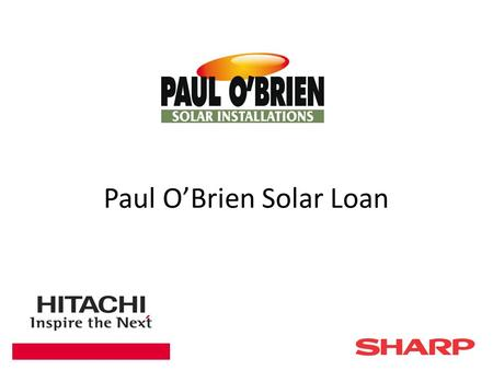 Paul O'Brien Solar Loan. Key Facts You own the system outright – No issue with mortgage companies! 100% loan no upfront costs Regain control of your energy.