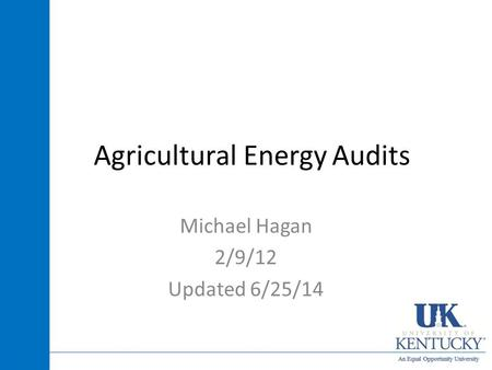 Agricultural Energy Audits Michael Hagan 2/9/12 Updated 6/25/14.