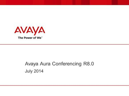 Avaya Aura Conferencing R8.0 July 2014. Avaya - Proprietary. Use pursuant to your signed agreement or Avaya policy. 2 Imagine a solution that … … offers.