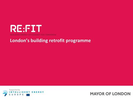 London's building retrofit programme. The Mayor's Commitment London Mayor's Climate Change Target Today202020252050 Reduction in greenhouse gas emissions.