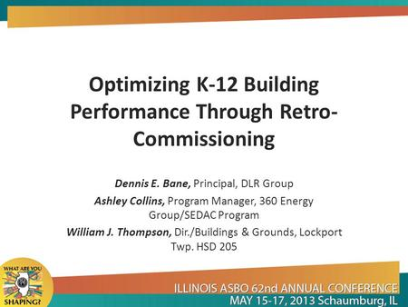 Optimizing K-12 Building Performance Through Retro- Commissioning Dennis E. Bane, Principal, DLR Group Ashley Collins, Program Manager, 360 Energy Group/SEDAC.