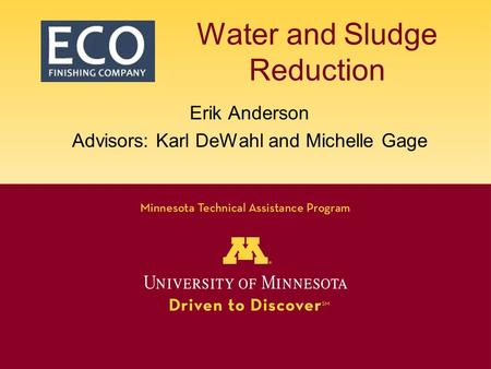Water and Sludge Reduction Erik Anderson Advisors: Karl DeWahl and Michelle Gage.