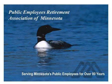 Public Employees Retirement Association of Minnesota Serving Minnesota's public employees for more than 80 Years Public Employees Retirement Association.