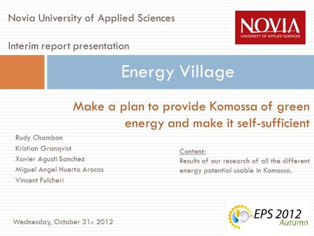 Make a plan to provide Komossa of green energy and make it self-sufficient Energy Village Novia University of Applied Sciences Interim report presentation.