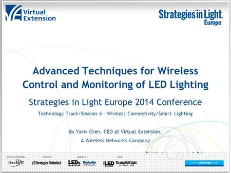 Advanced Techniques for Wireless Control and Monitoring of LED Lighting Strategies in Light Europe 2014 Conference Technology Track/Session 4 - Wireless.