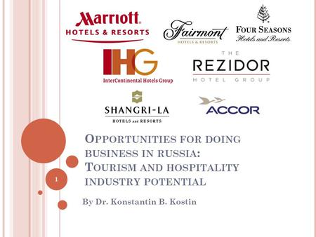 O PPORTUNITIES FOR DOING BUSINESS IN RUSSIA : T OURISM AND HOSPITALITY INDUSTRY POTENTIAL By Dr. Konstantin B. Kostin 1.