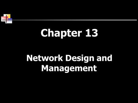 Chapter 13 Network Design and Management