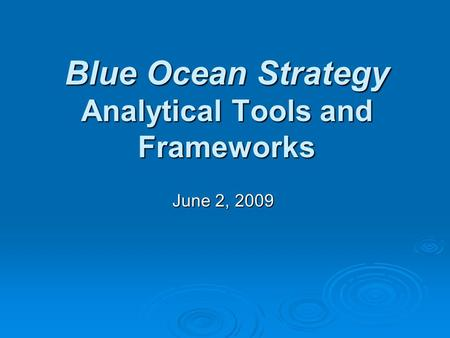 Blue Ocean Strategy Analytical Tools and Frameworks June 2, 2009.