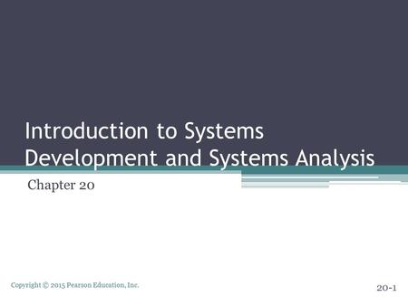 Copyright © 2015 Pearson Education, Inc. Introduction to Systems Development and Systems Analysis Chapter 20 20-1.
