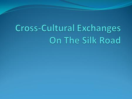 Long Distance Trade and the Silk Roads Network Long Distance Trade Brought wealth and access to foreign products Enabled the spread of religious ideas.